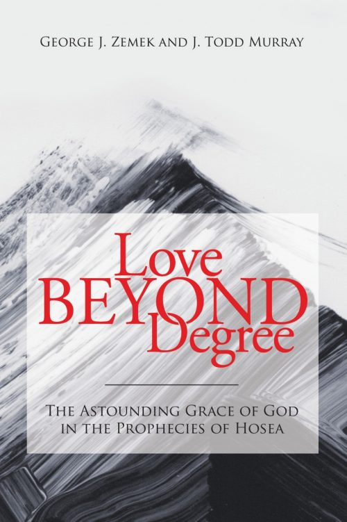 Love Beyond Degree: The Astounding Grace of God in the Prophecies of Hosea
