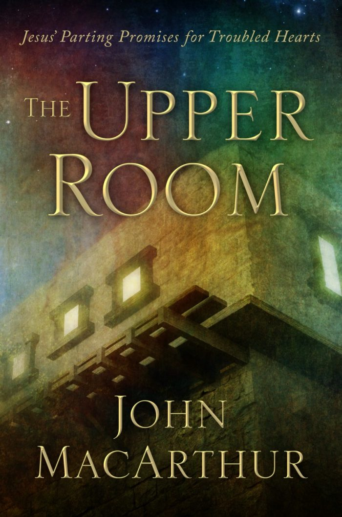 The Upper Room by John MacArthur