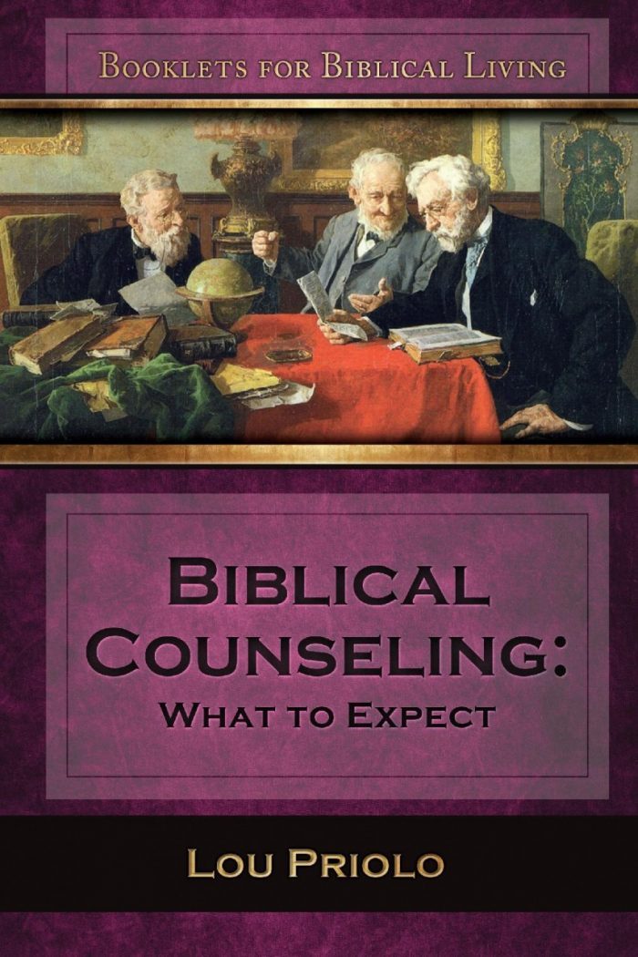 Biblical Counseling: What to Expect (by Lou Priolo)